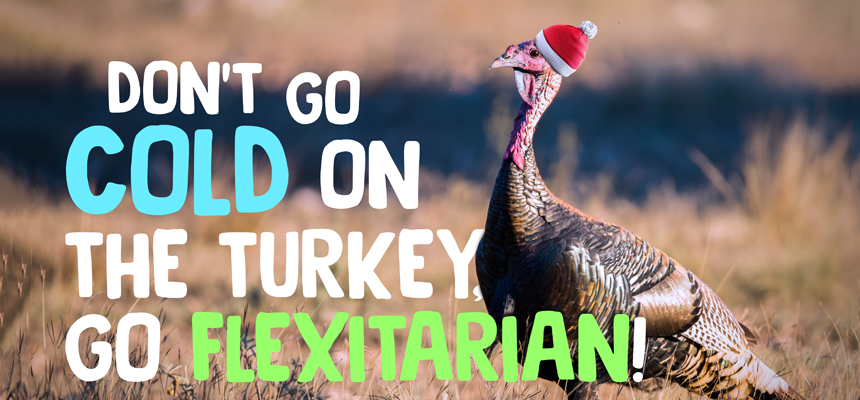 Don't Go Cold on the Turkey, Go Flexitarian!